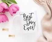 Best day ever, Coffee mug, Tea mug, Coffee cup, Mugs, Hand Lettered Calligraphy Type Font, Black, Wedding, Gift, MC23