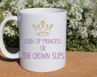 Coffee Mug | Chin Up Princess Or The Crown Will Slip | Funny Coffee Mug | Cute Coffee Mug for Friend | Bestie Birthday Gift | Chin Up Mug
