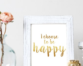 I Choose To Be Happy - Positive Quote - Wall Art - Printable Quote - Inspirational Quote - Downloadable Quote