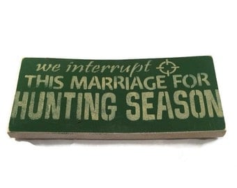 We Interrupt This Marriage For Hunting Season - Hunting Decor - Hunting Sign - Hand Painted Wood Sign - Custom Colors - Made To Order
