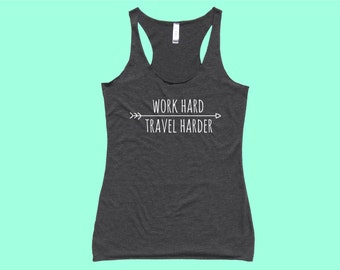 Work Hard Travel Harder - Fit or Flowy Tank