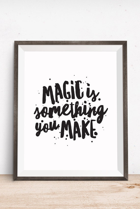 Printable Art, Inspirational Quote, Magic is Something You Make, Motivational Print, Typography Quote Prints, Digital Download Printables