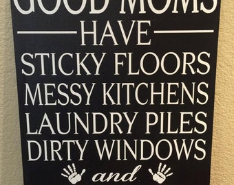 Mom Sign- Mothers Day Sign- Funny Gift For Mom- Moms Gift- Christmas Gift- Good Moms have sticky floors, messy kitchens, dirty windows and h