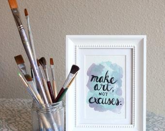Make Art, Not Excuses