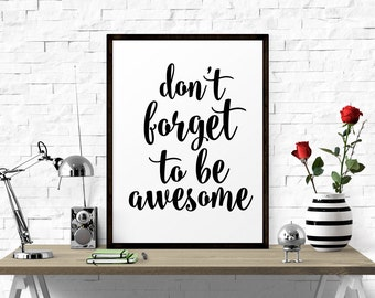 Inspirational Print, Don't Forget To Be Awesome, Office Wall Decor, Dorm decor, Bedroom Decor, Black And White, Printable
