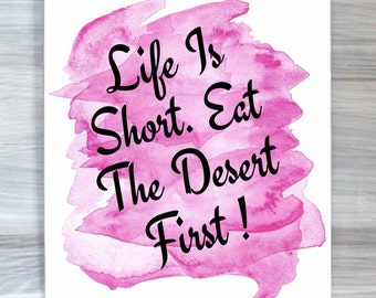 Desert Print Life Is Short Eat The Desert First Poster Typography Quote Watercolor Poster Kitchen Decor Wall Art