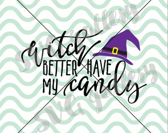 Halloween SVG, witch better have my candy svg, spooky SVG, Digital cut file, witch svg, boo svg, witch hat svg, commercial use OK