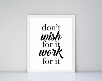 Don't wish for it work for it Printable, Digital Printable, Motivational Printable