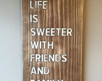 Wood sign, Life is Sweeter with Friends and Family. Hand painted sign. Distressed sign. Rustic decor. Wedding gift. Housewarming gift