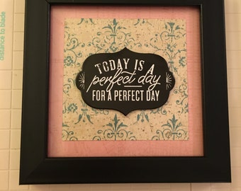 Today Is A Perfect Day For A Perfect Day