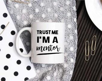 Funny Mentor Coffee Mug - Mentor Gift - Gift For Mentor - Mentor Coffee Cup - Trust Me I'm A Mentor - Professor Gift - Teacher Mug
