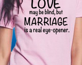 Love May Be Blind, But Marriage Is A Real Eye-Opener T-Shirt