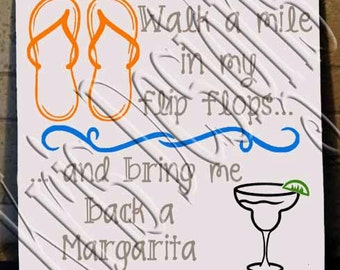 Walk a Mile in my Flip Flps... and bring me a margarita SVG PNG JPG