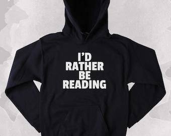 Reader Sweatshirt I'd Rather Be Reading Slogan Bookworm Nerdy Clothing Tumblr Hoodie