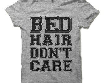Bed Hair Don't Care Shirt. Funny T Shirts.