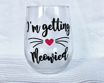 I'm Geting Meowied 17oz Stemless Wine Glass - Birthday Gift, Bridal Gift, Engagement Gift