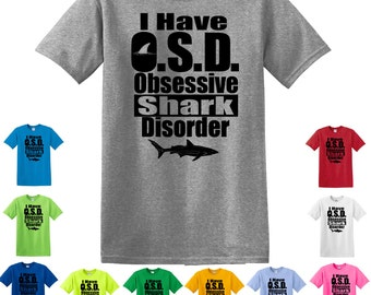 I Have O.S.D. Obsessive Shark Disorder T-Shirt, Shark Shirt, Sharks, Shark Obsession