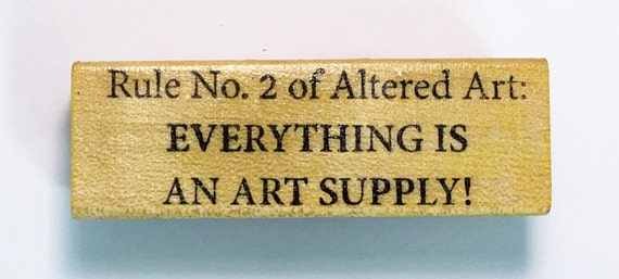 Rubber Stamp - Rule No 2 of ALTERED Art EVERYTHING is An Art Supply - Funny Mixed Media Altered Art Artist Quote Altered Attic Mounted