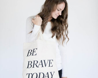 Ready to ship! / Screenprinted Canvas Tote Bag / Be Brave Today