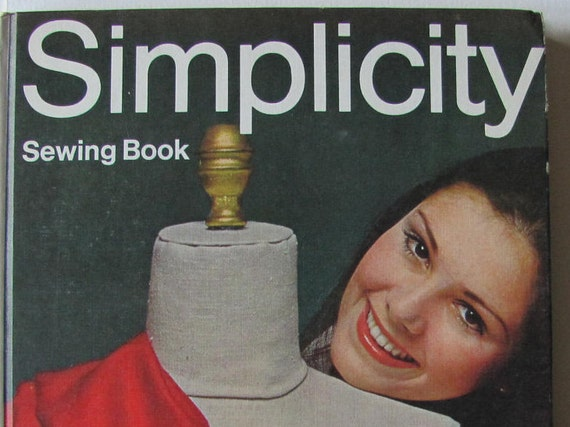 Simplicity Sewing Book. 1970 by Simplicity Patterns / How to Sew / Learn to Sew / all the basics in easy to read format / Fashion book
