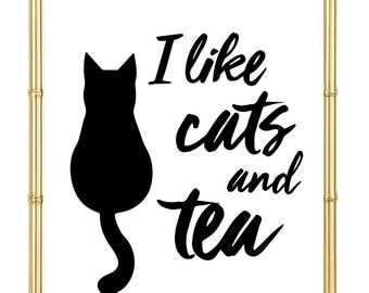 I like cats and tea Print - Inspirational - Motivational - Crazy Cat Lady - Cat Lover - Home Decor