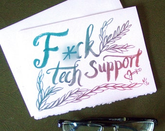 F-ck Tech Support - Brush Calligraphy Greeting Card - Sympathy for your Broken Computer