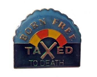 vintage BORN FREE Taxed To Death pin badge politics working stiff