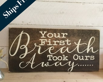 Your First Breath Took Ours Away Hand Painted Sign By