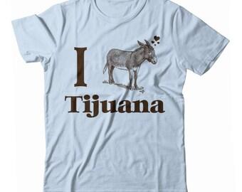 I Love Tijuana Mexico Donkey UNISEX T-shirt