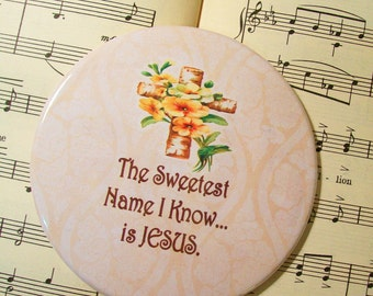 The Sweetest Name I Know is Jesus, Jesus Magnet or Mirror, Cross and Yellow Flowers, Large Magnet, Refrigerator Magnet, Inspirational Magnet