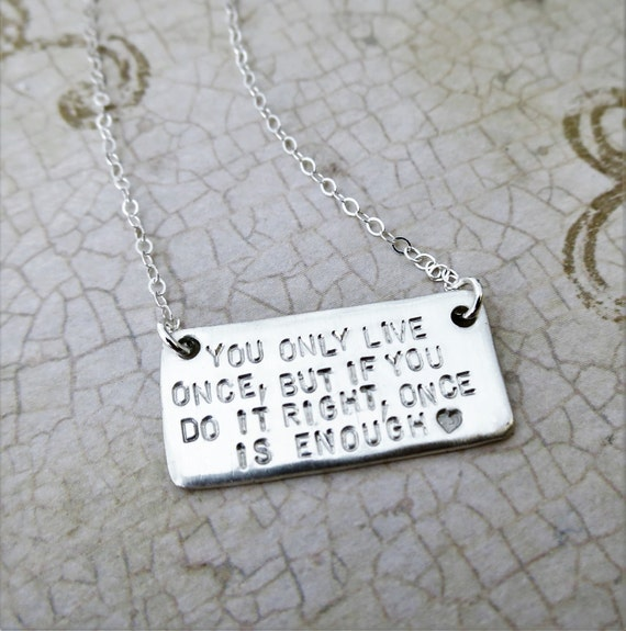 You only live once, but if you do it right, once is enough - Inpirational quotation - Custom quote jewelry - Sterling Silver Bar