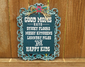 Signs with sayings, wooden signs, Good moms have sticky floors, signs with quotes, decorative signs, signs about mom, signs, funny sayings