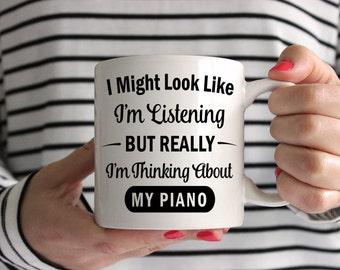 I Might Look Like I'm Listening But Really I'm Thinking About My Piano! Mug