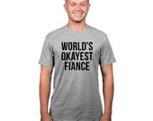 MENS Worlds Okayest Fiance T-Shirt funny clumsy shirt, perfect gift for son, getting married, hubby, husband,screen printed, hilarious S-5XL