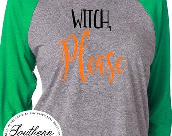Witch Please Halloween Shirt - Halloween Raglan Tee - Halloween Design Shirt - Halloween Design T-shirt - Southern Girls Collection Shirt