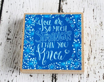 You Are So Much Stronger Than You Know Wooden Art Block - Home Decor - Wooden Art Sign