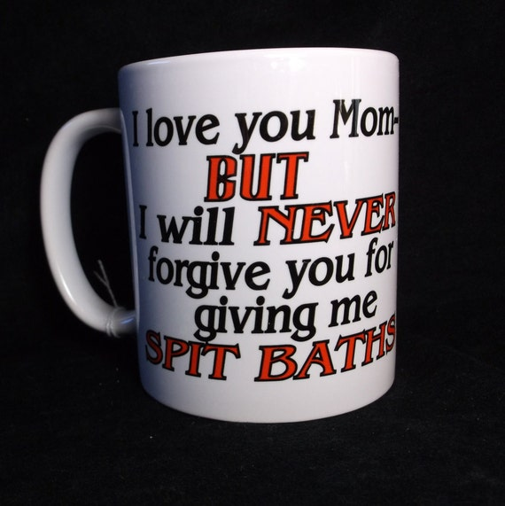 Love you Mother but will never for give spit baths, welcoming mug, funny coffee cup, mothers day gift, holiday mug, fathers coffee