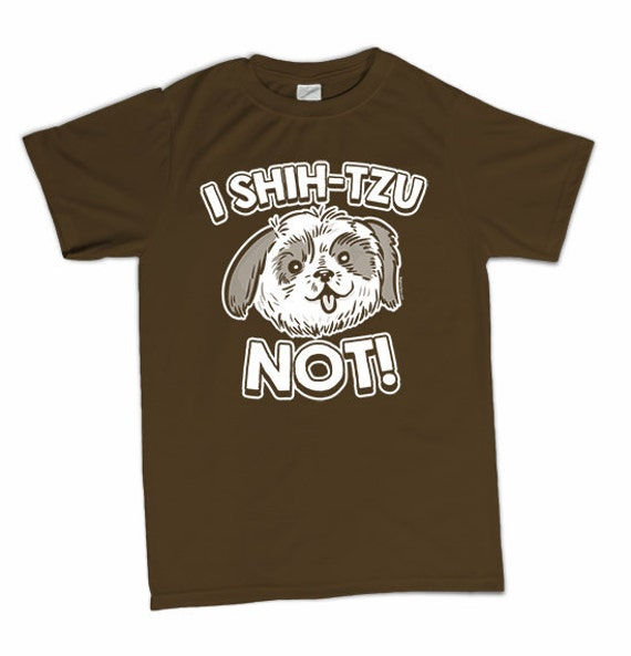 i shih tzu not shirt i shih tzu not t shirt funny shih tzu maltese dog puppy pet 350