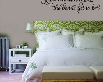 Grow Old with me, the best is yet to be Quote Vinyl Wall Lettering Decal 39+ Colors and Large Size Options - Wall Decals