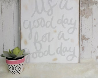 Its a good day for a good day rustic wood sign