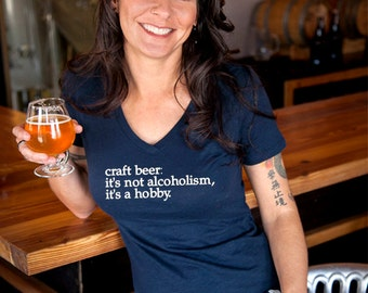 """Craft beer shirt- """"Craft Beer: it's not alcoholism, it's a hobby"""" women's v-neck"""