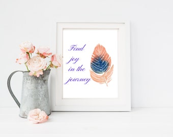 Find joy in the journey feather quote print, 4x6, 8x10, 11x14, 13x19, print poster for apartment, dorm room, or home decor