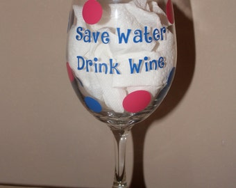 Save Water Drink Wine Wine Glass, Decorated Wine Glass, Funny Wine Glass, Cute Wine Glass, Polka Dot Wine Glass