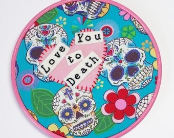 Love You to Death Embroidery Hoop Art