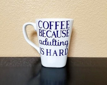 Coffee Because Adulting Is Hard - Coffee Cup - Coffee Mug - Coffee Lovers Gift - Funny Coffee Mug - Funny Coffee Cup