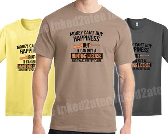 Money can't buy happiness but it can buy a hunting license and that's pretty close Mens Tshirt hunting humor funny his gift