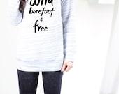 Wild Barefoot And Free Sweater - Free Spirit Sweater - Yoga Sweat Shirt - Yoga Sweater