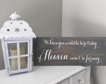 Rustic Wedding Wood Sign. We know you would be here today if heaven wasn't so far away. Pick your stain color.