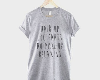 Make Up / Joggers Shirt - Hair Up Jog Pants No Make-Up Relaxing T-Shirt