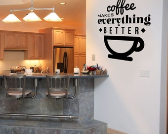 Coffee Makes Everything Better, Typography - Custom Vinyl Wall Decal Inspirational Quote, Window Decor, Room Graphics
